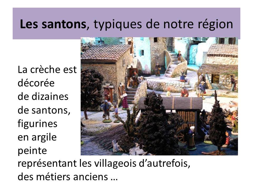 Les santons, typiques de notre région La crèche est décorée de dizaines de santons, figurines en argile peinte représentant les villageois dautrefois, des métiers anciens …