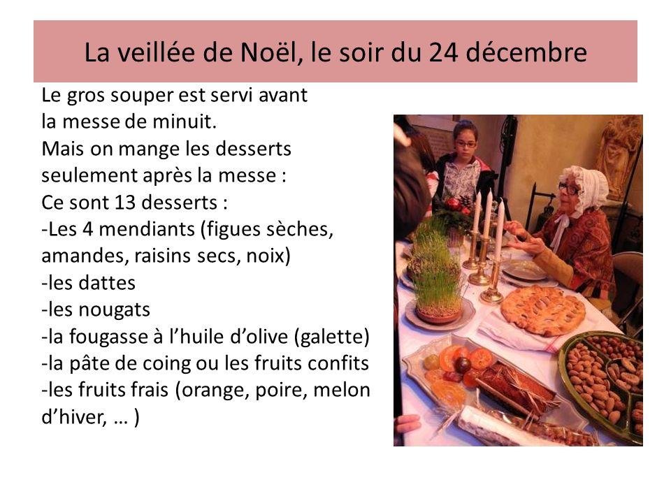 La veillée de Noël, le soir du 24 décembre Le gros souper est servi avant la messe de minuit.