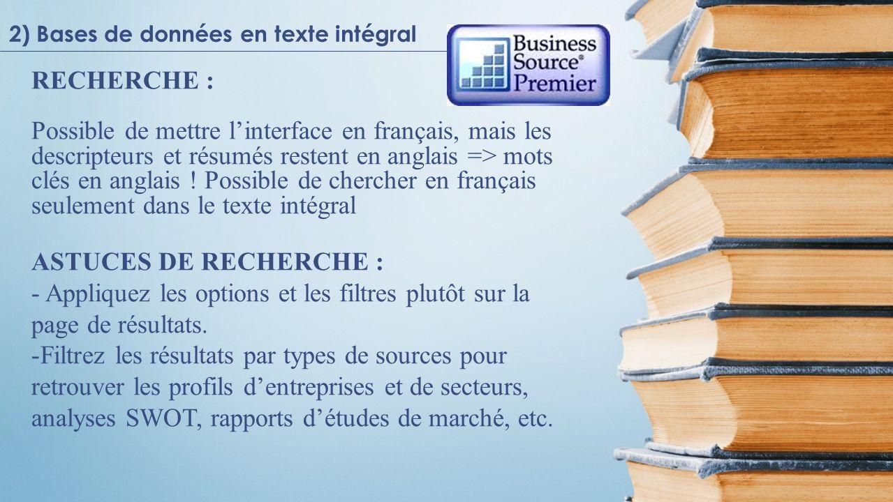 RECHERCHE : Possible de mettre linterface en français, mais les descripteurs et résumés restent en anglais => mots clés en anglais ! Possible de cherc