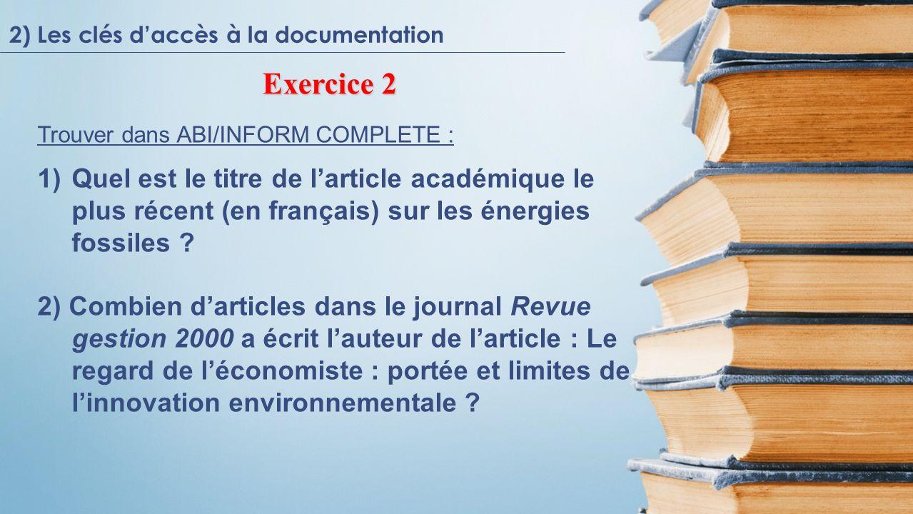 Trouver dans ABI/INFORM COMPLETE : 1)Quel est le titre de larticle académique le plus récent (en français) sur les énergies fossiles ? 2) Combien dart