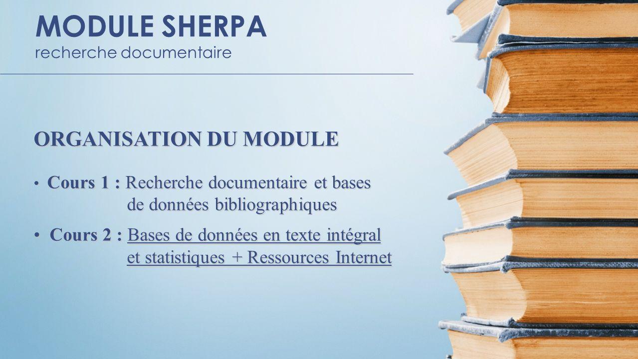 MODULE SHERPA recherche documentaire ORGANISATION DU MODULE Cours 1 : Recherche documentaire et bases Cours 1 : Recherche documentaire et bases de don