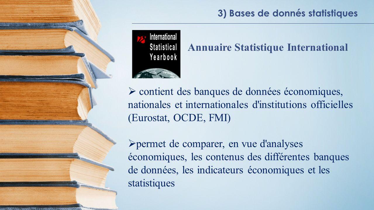 Annuaire Statistique International contient des banques de données économiques, nationales et internationales d'institutions officielles (Eurostat, OC