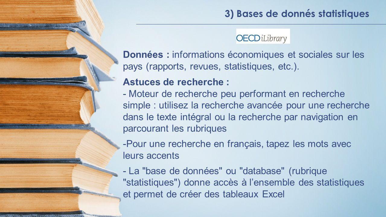 3) Bases de donnés statistiques Données : informations économiques et sociales sur les pays (rapports, revues, statistiques, etc.). Astuces de recherc