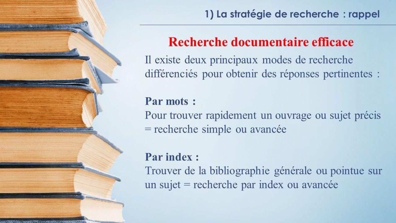1) La stratégie de recherche : rappel Par mots : Définir termes de recherche - mots significatifs mots vides : articles, pronoms,...
