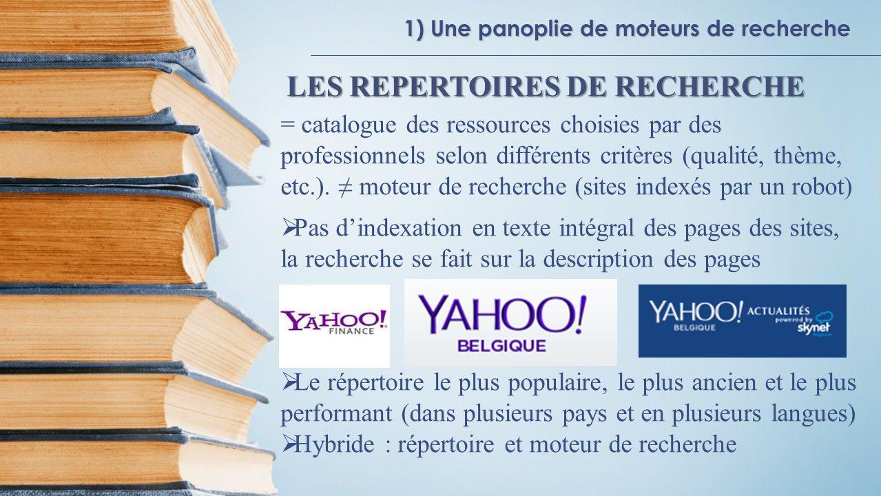 1) Une panoplie de moteurs de recherche LES REPERTOIRES DE RECHERCHE = catalogue des ressources choisies par des professionnels selon différents critè