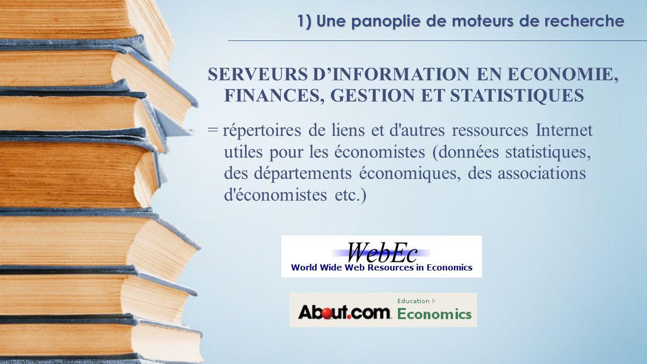 1) Une panoplie de moteurs de recherche SERVEURS DINFORMATION EN ECONOMIE, FINANCES, GESTION ET STATISTIQUES = répertoires de liens et d'autres ressou