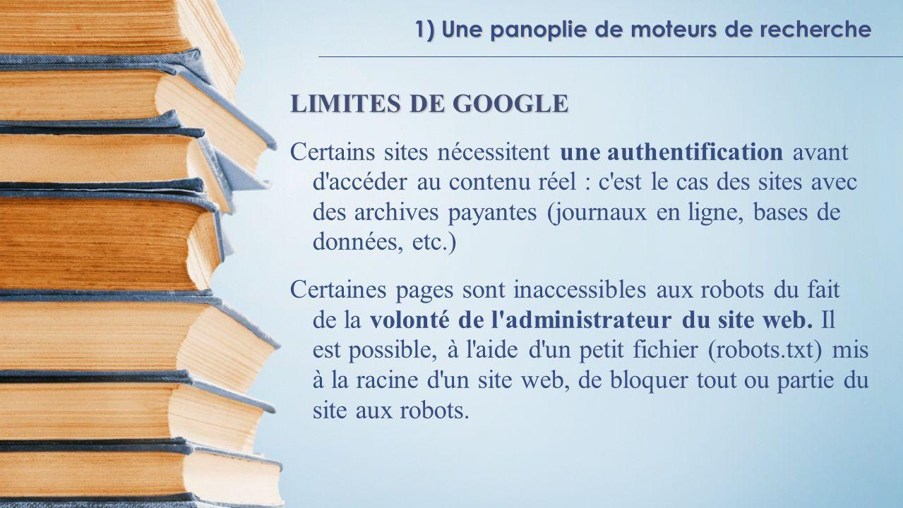 1) Une panoplie de moteurs de recherche LIMITES DE GOOGLE Certains sites nécessitent une authentification avant d'accéder au contenu réel : c'est le c
