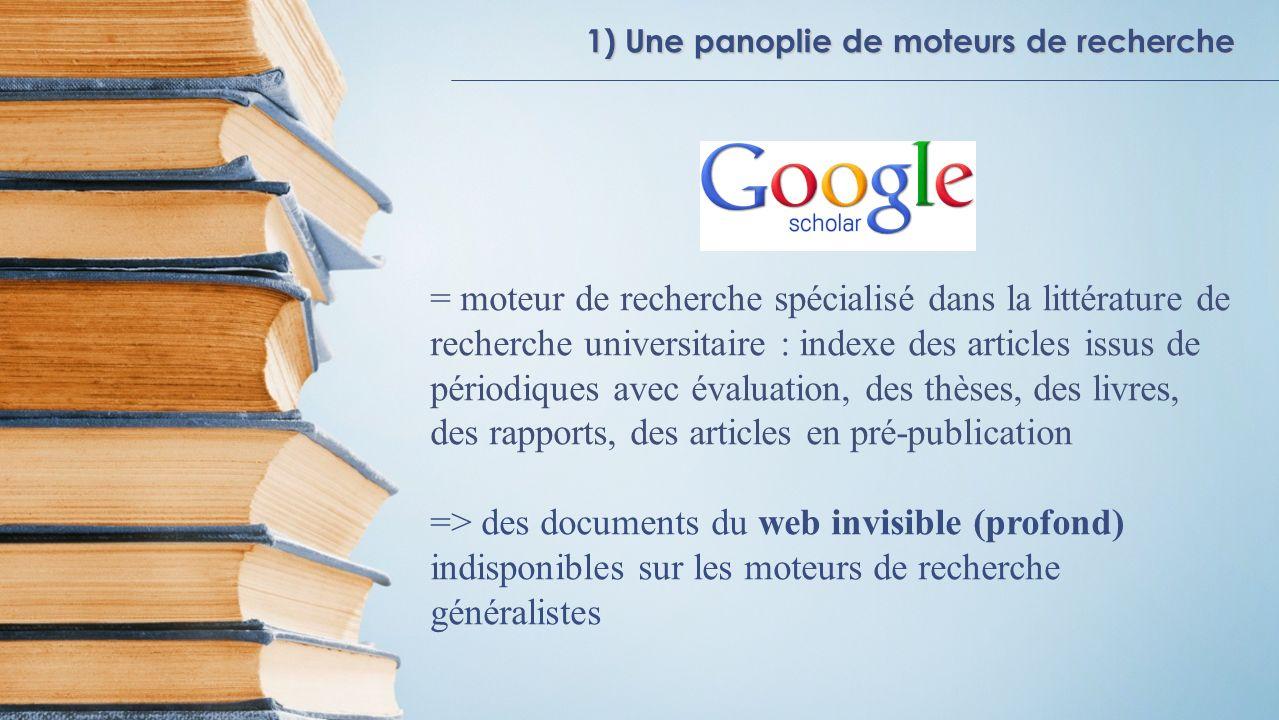 1) Une panoplie de moteurs de recherche = moteur de recherche spécialisé dans la littérature de recherche universitaire : indexe des articles issus de