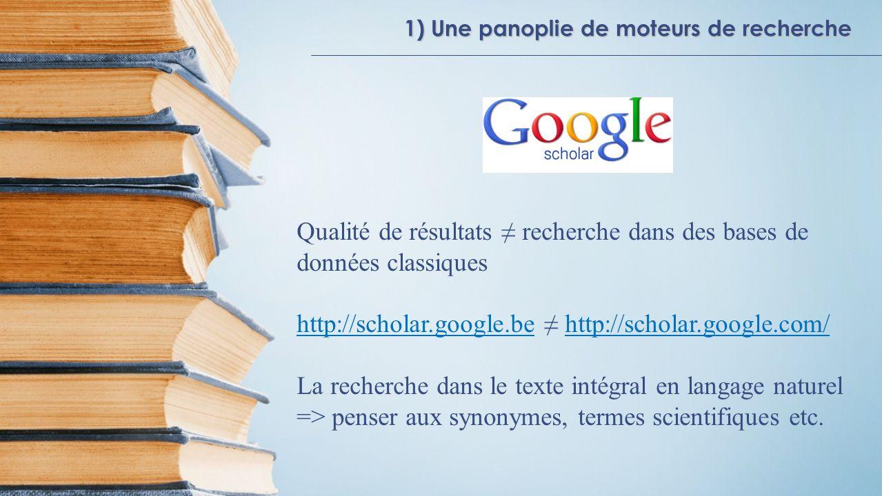 1) Une panoplie de moteurs de recherche Qualité de résultats recherche dans des bases de données classiques http://scholar.google.behttp://scholar.goo