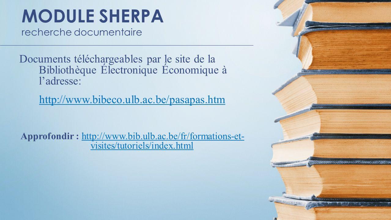 MODULE SHERPA recherche documentaire Documents téléchargeables par le site de la Bibliothèque Électronique Économique à ladresse: http://www.bibeco.ul
