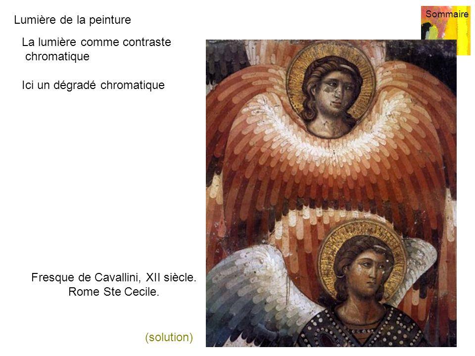 Lumière de la peinture Sommaire 10 La lumière comme contraste chromatique Ici un dégradé chromatique (solution) Fresque de Cavallini, XII siècle. Rome