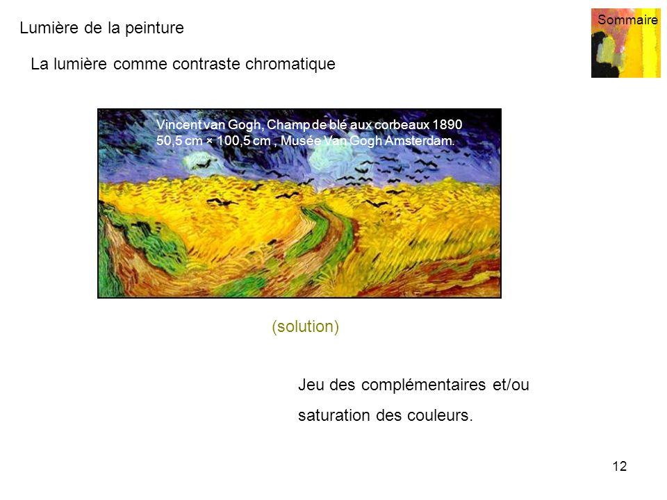 Lumière de la peinture Sommaire 12 La lumière comme contraste chromatique Jeu des complémentaires et/ou saturation des couleurs. (solution) Vincent va