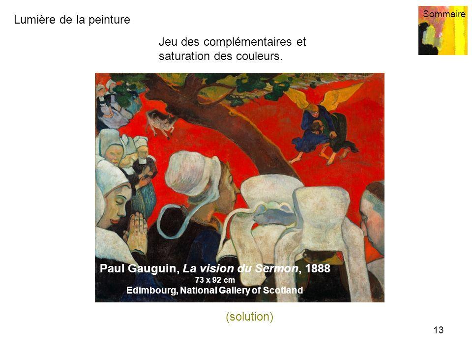 Lumière de la peinture Sommaire 13 Jeu des complémentaires et saturation des couleurs. (solution) Paul Gauguin, La vision du Sermon, 1888 73 x 92 cm E