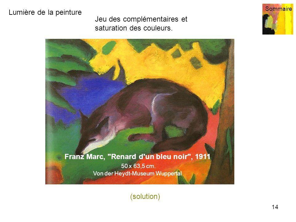 Lumière de la peinture Sommaire 14 (solution) Jeu des complémentaires et saturation des couleurs. Franz Marc,
