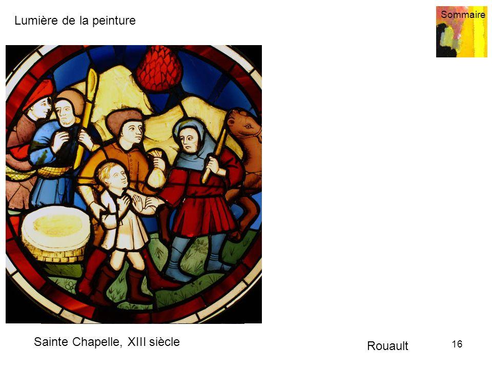 Lumière de la peinture Sommaire 16 Sainte Chapelle, XIII siècle Rouault