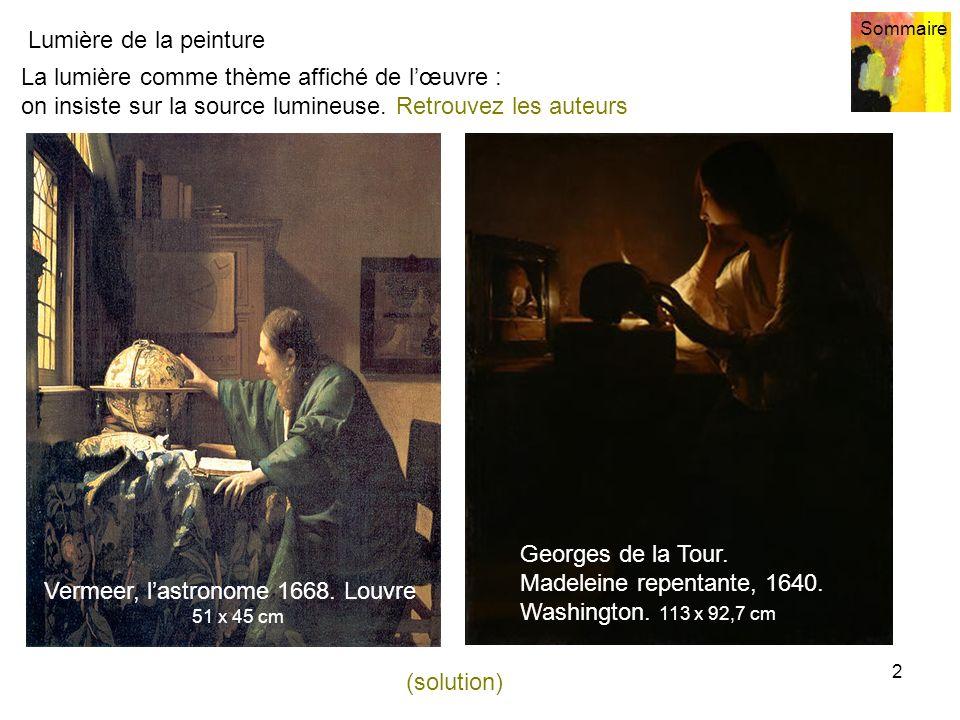 Lumière de la peinture Sommaire Vermeer, le géographe.Louvre 2 La lumière comme thème affiché de lœuvre : on insiste sur la source lumineuse. Retrouve