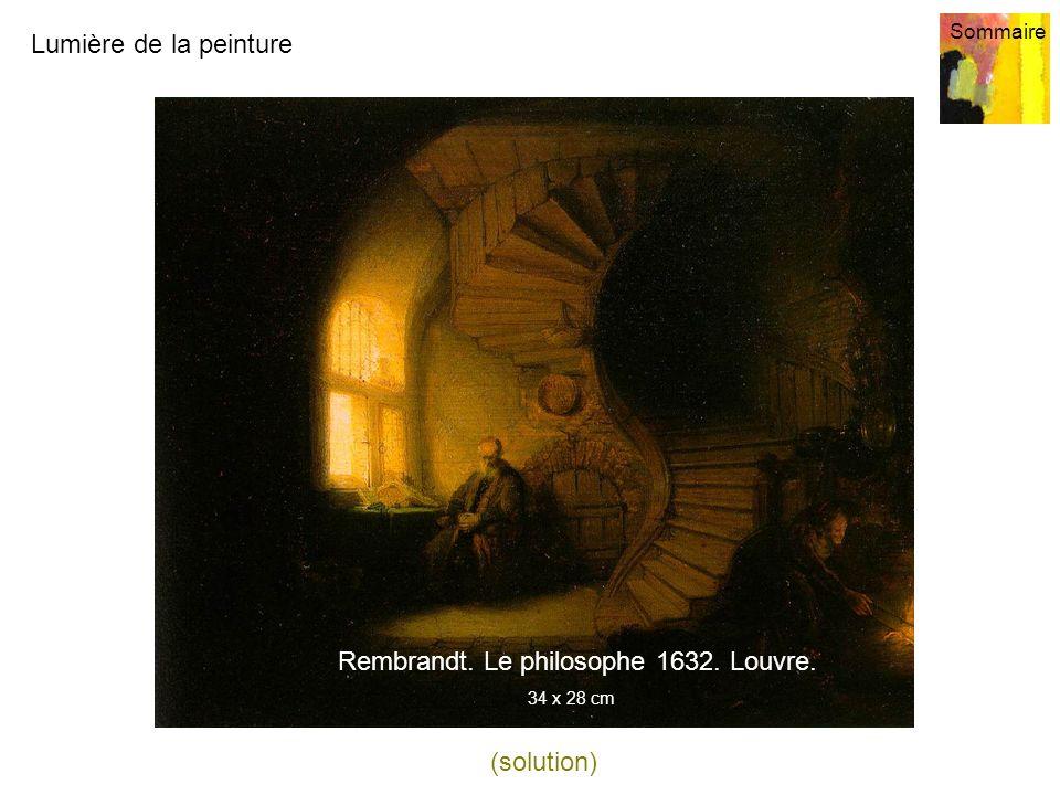 Lumière de la peinture Sommaire 3 (solution) Rembrandt. Le philosophe 1632. Louvre. 34 x 28 cm