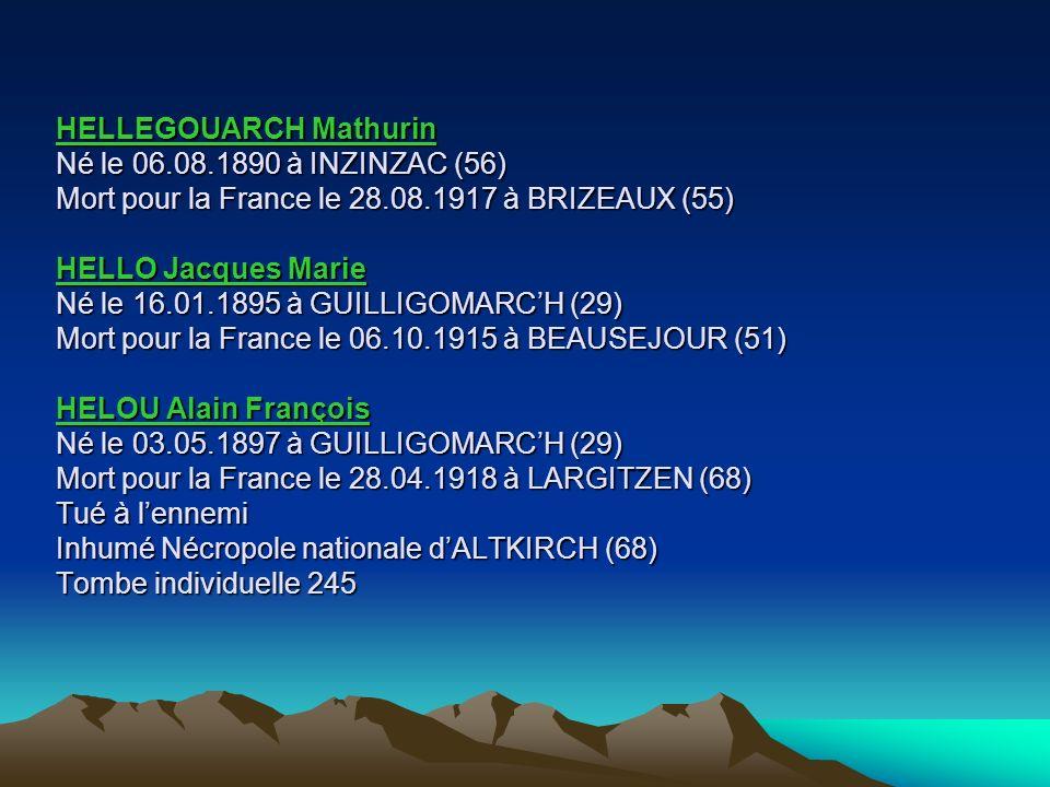 GOUIC Mathurin Né le 26.09.1890 à GUILLIGOMARCH (29) Mort pour la France le 22.08.1914 à HAM-SUR-SAMBRE (Belgique) GUEGUEN Noël Né le 25.12.1899 à PLO
