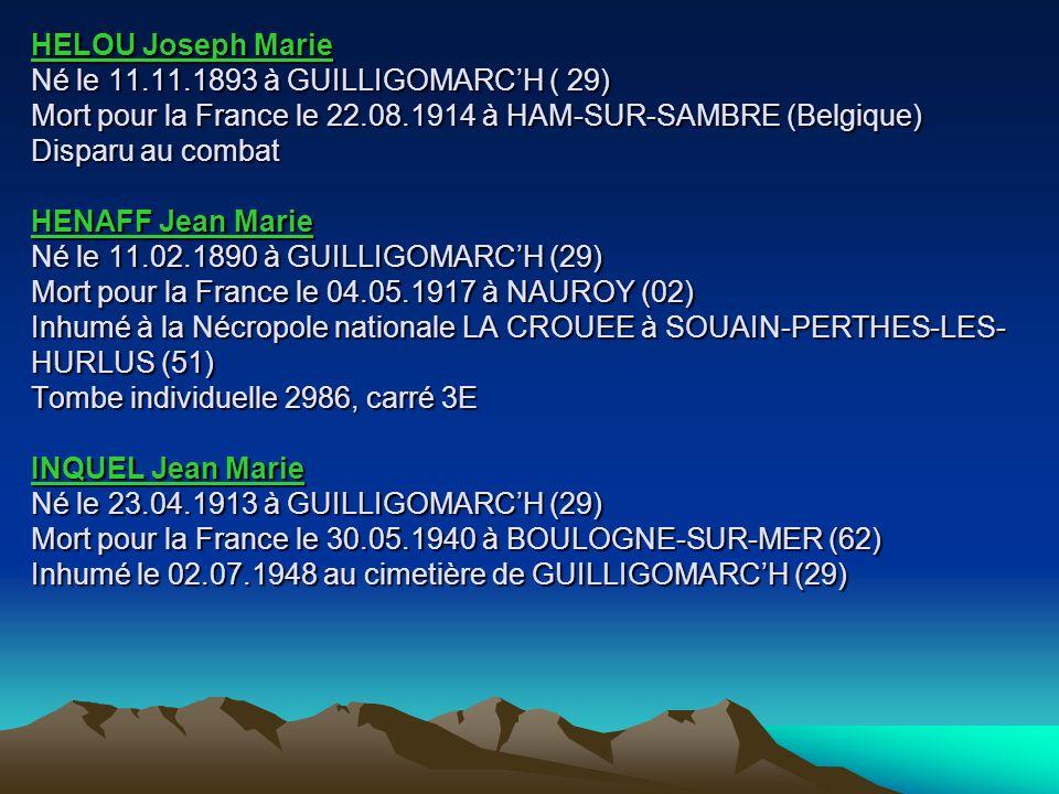 HELLEGOUARCH Mathurin Né le 06.08.1890 à INZINZAC (56) Mort pour la France le 28.08.1917 à BRIZEAUX (55) HELLO Jacques Marie Né le 16.01.1895 à GUILLI