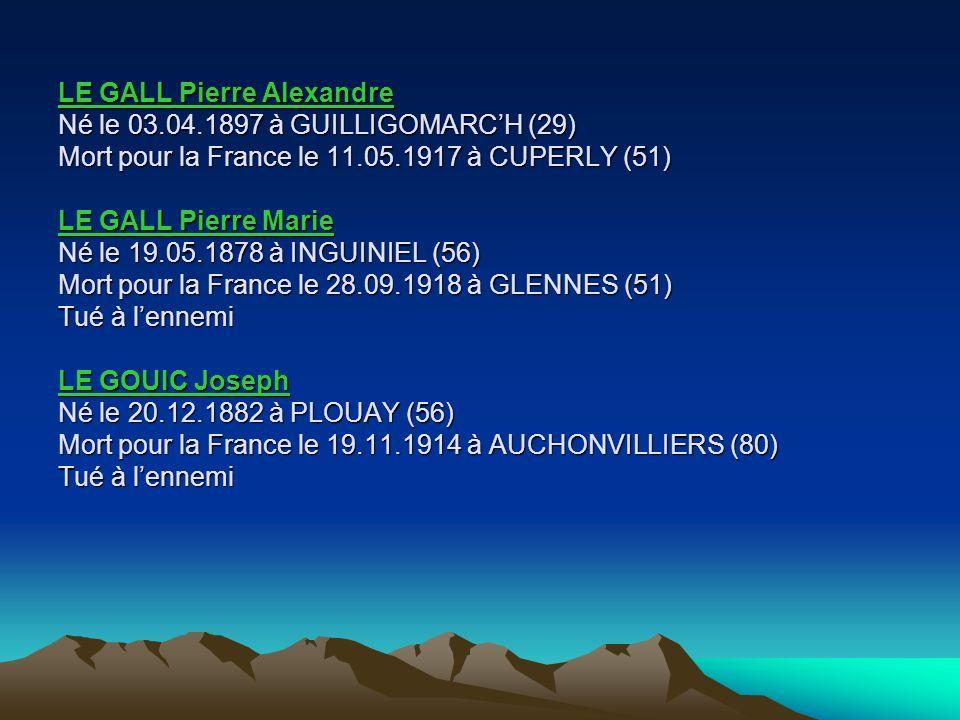 LE GALL Joseph Marie Né le 05.02.1894 à GUILLIGOMARCH (29) Mort pour la France le 05.10.1915 à CHARLEVILLE-MEZIERES (08) Inhumé au carré militaire BOU