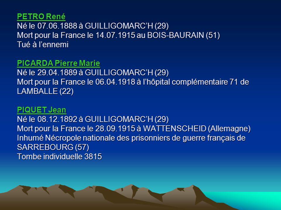 PAVEC Louis Marie Né le 25.01.1893 à GUILLIGOMARCH (29) Mort pour la France le 27.05.1918 à MOUSSY (02) Tué à lennemi PENVERN Joseph Marie Né le 10.01