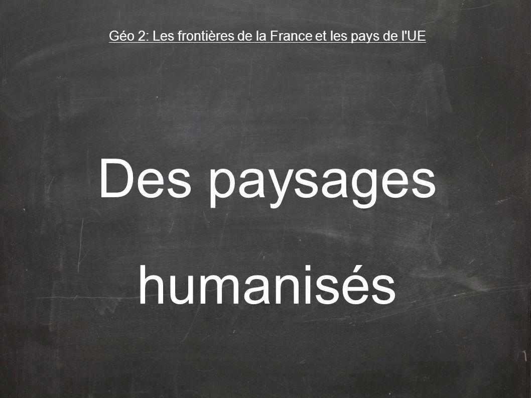 Des paysages humanisés Géo 2: Les frontières de la France et les pays de l'UE