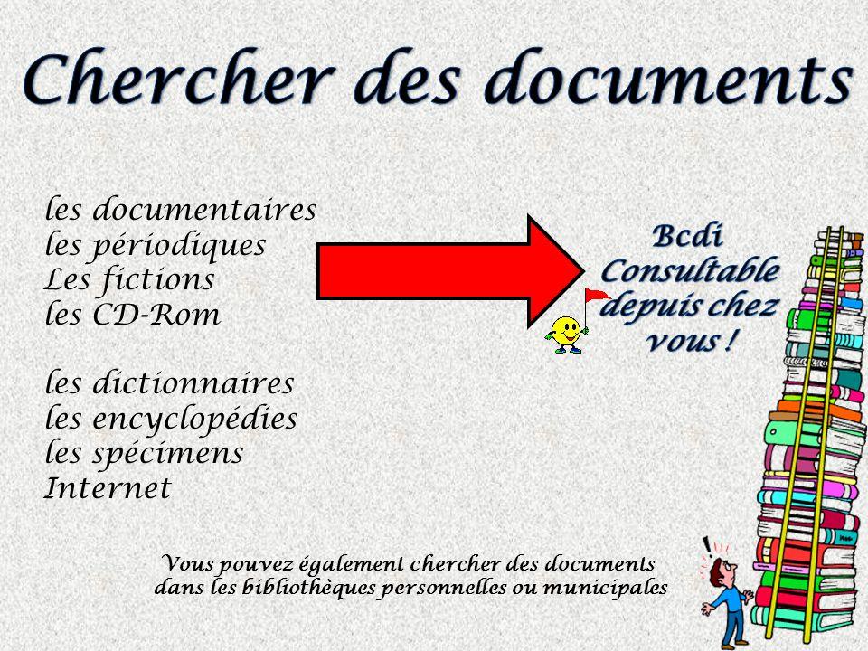 les documentaires les périodiques Les fictions les CD-Rom les dictionnaires les encyclopédies les spécimens Internet Vous pouvez également chercher de