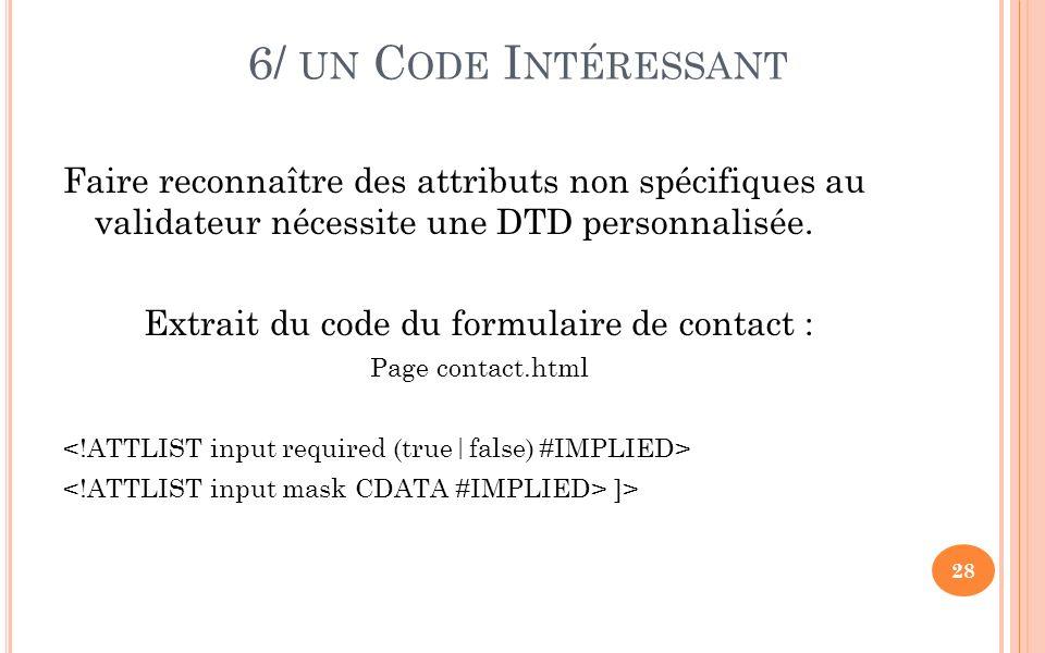 6/ UN C ODE I NTÉRESSANT Faire reconnaître des attributs non spécifiques au validateur nécessite une DTD personnalisée.