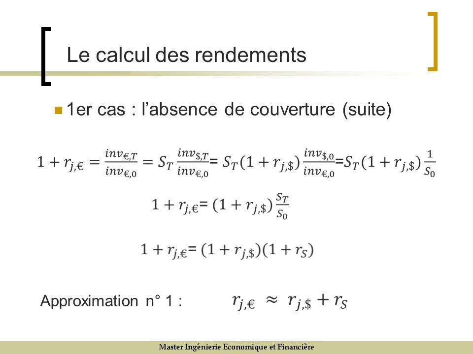 1er cas : labsence de couverture (suite) 9/12/0713 Le calcul des rendements Approximation n° 1 :