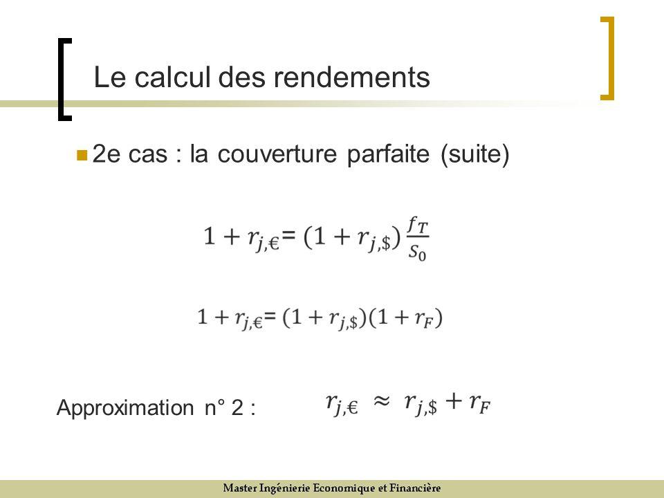 2e cas : la couverture parfaite (suite) 9/12/0717 Le calcul des rendements Approximation n° 2 :