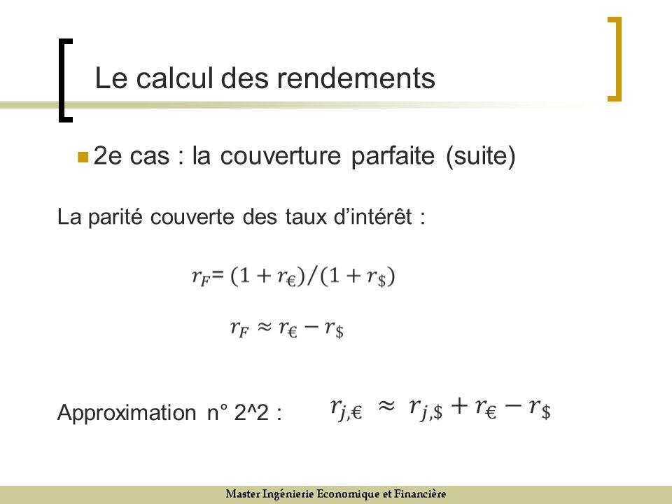 2e cas : la couverture parfaite (suite) 9/12/0718 Le calcul des rendements Approximation n° 2^2 : La parité couverte des taux dintérêt :