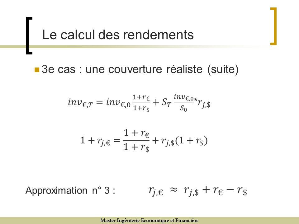 3e cas : une couverture réaliste (suite) Le calcul des rendements Approximation n° 3 :