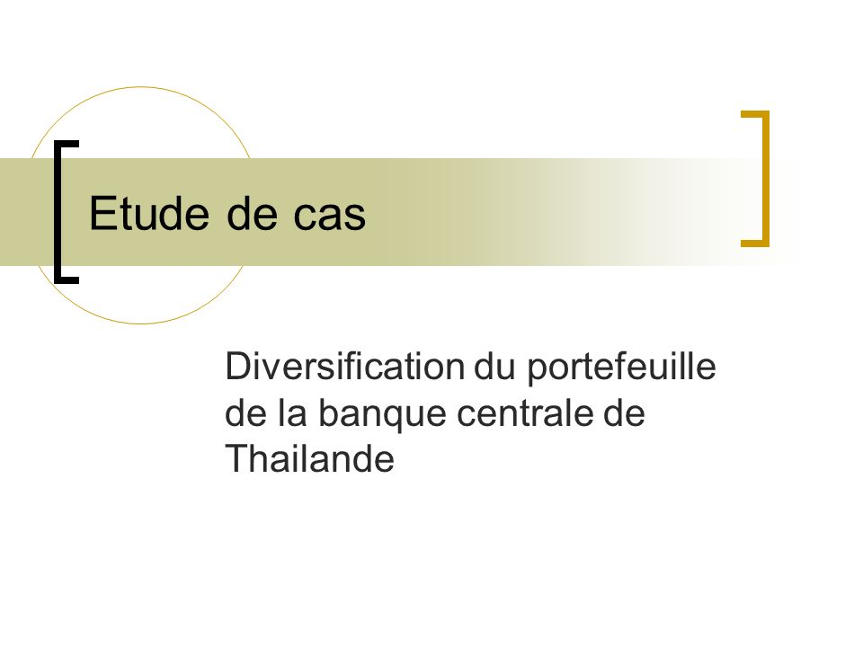 Etude de cas Diversification du portefeuille de la banque centrale de Thailande