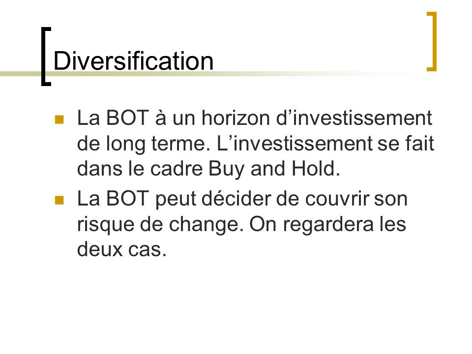 Diversification La BOT à un horizon dinvestissement de long terme.