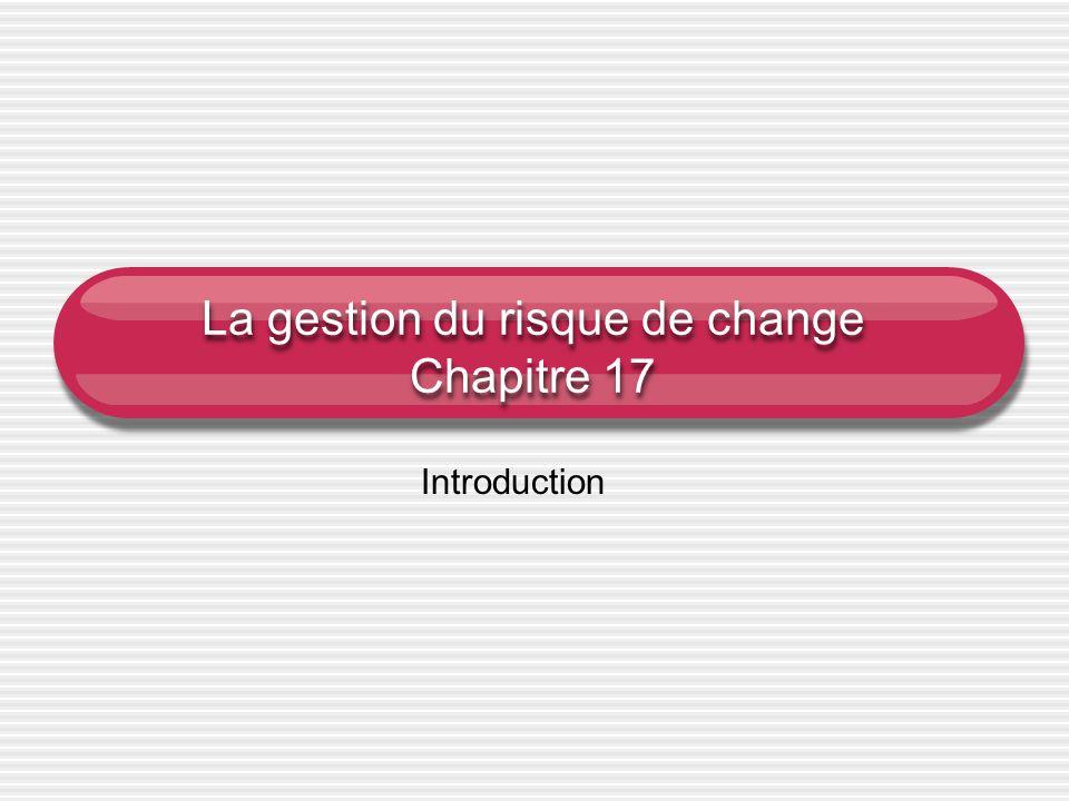 La gestion du risque de change Chapitre 17 Introduction
