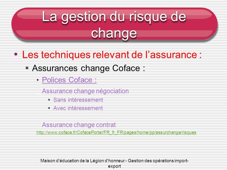 Maison d'éducation de la Légion d'honneur - Gestion des opérations import- export La gestion du risque de change Les techniques relevant de lassurance