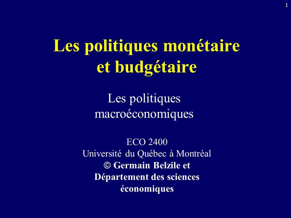 1 Les politiques monétaire et budgétaire Les politiques macroéconomiques ECO 2400 Université du Québec à Montréal Germain Belzile et Département des sciences économiques