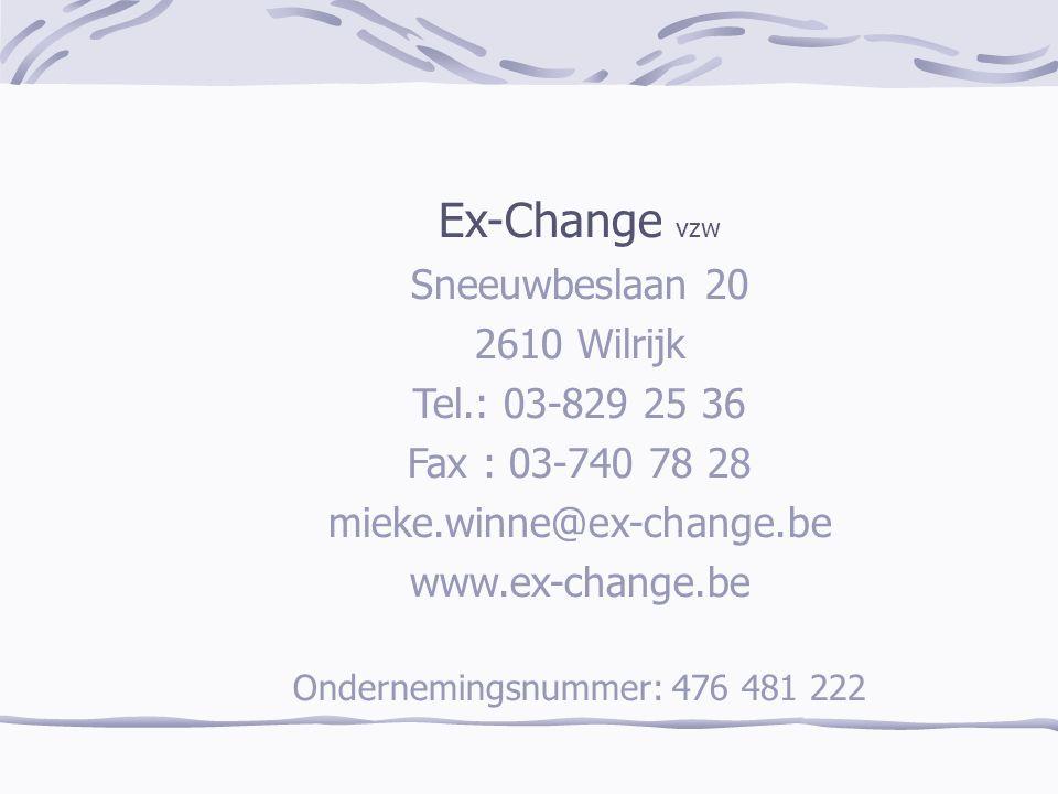 Ex-Change vzw Sneeuwbeslaan 20 2610 Wilrijk Tel.: 03-829 25 36 Fax : 03-740 78 28 mieke.winne@ex-change.be www.ex-change.be Ondernemingsnummer: 476 481 222