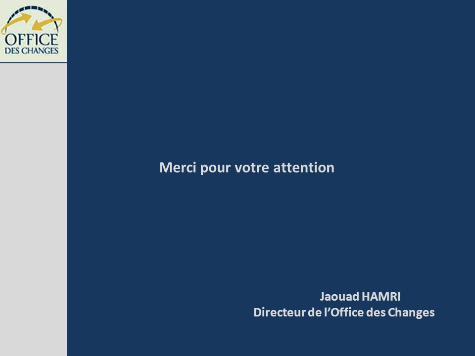 Merci pour votre attention Jaouad HAMRI Directeur de lOffice des Changes