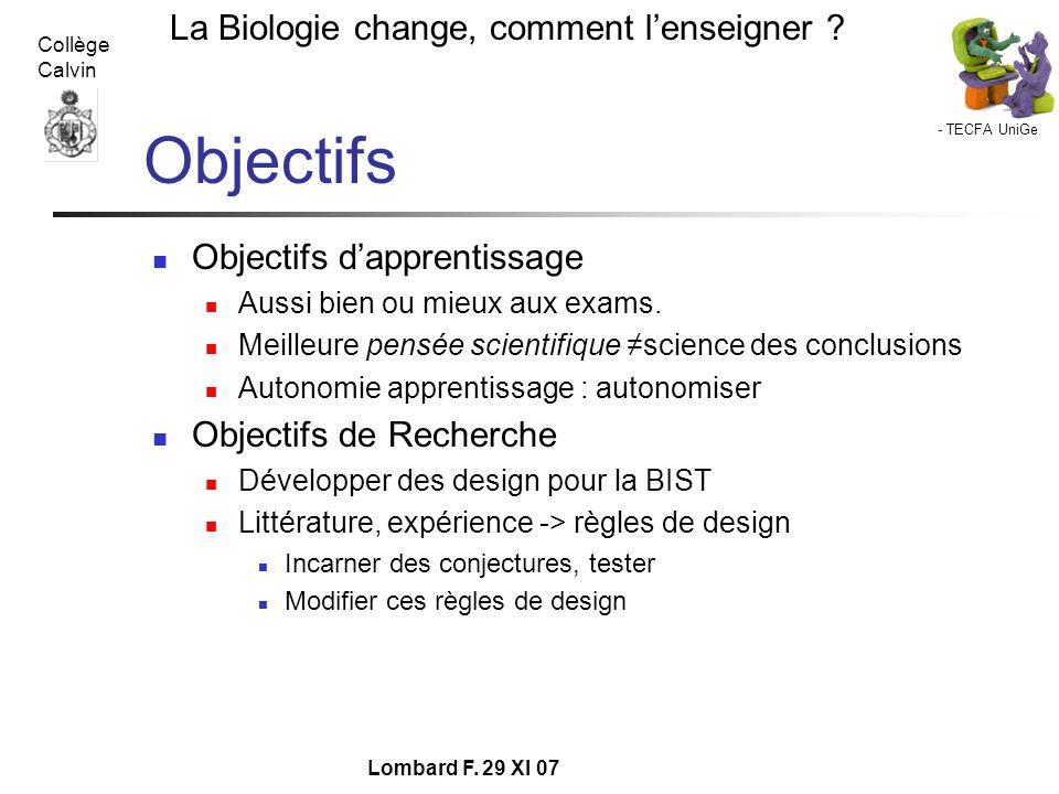 - TECFA UniGe La Biologie change, comment lenseigner ? Collège Calvin Lombard F. 29 XI 07 Objectifs Objectifs dapprentissage Aussi bien ou mieux aux e