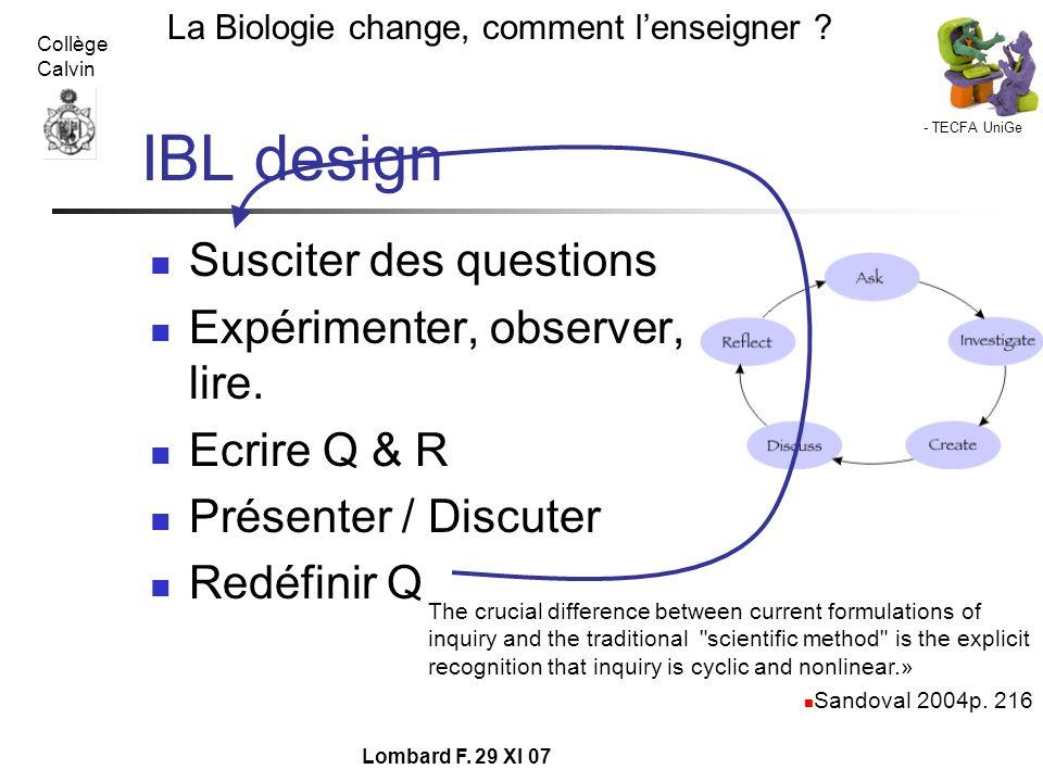 - TECFA UniGe La Biologie change, comment lenseigner ? Collège Calvin Lombard F. 29 XI 07 IBL design Susciter des questions Expérimenter, observer, li