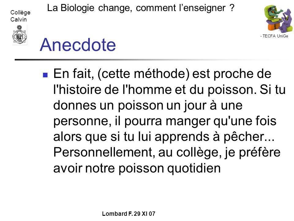 - TECFA UniGe La Biologie change, comment lenseigner ? Collège Calvin Lombard F. 29 XI 07 Anecdote En fait, (cette méthode) est proche de l'histoire d