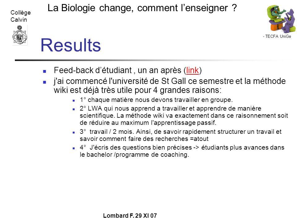 - TECFA UniGe La Biologie change, comment lenseigner ? Collège Calvin Lombard F. 29 XI 07 Results Feed-back détudiant, un an après (link)link j'ai com