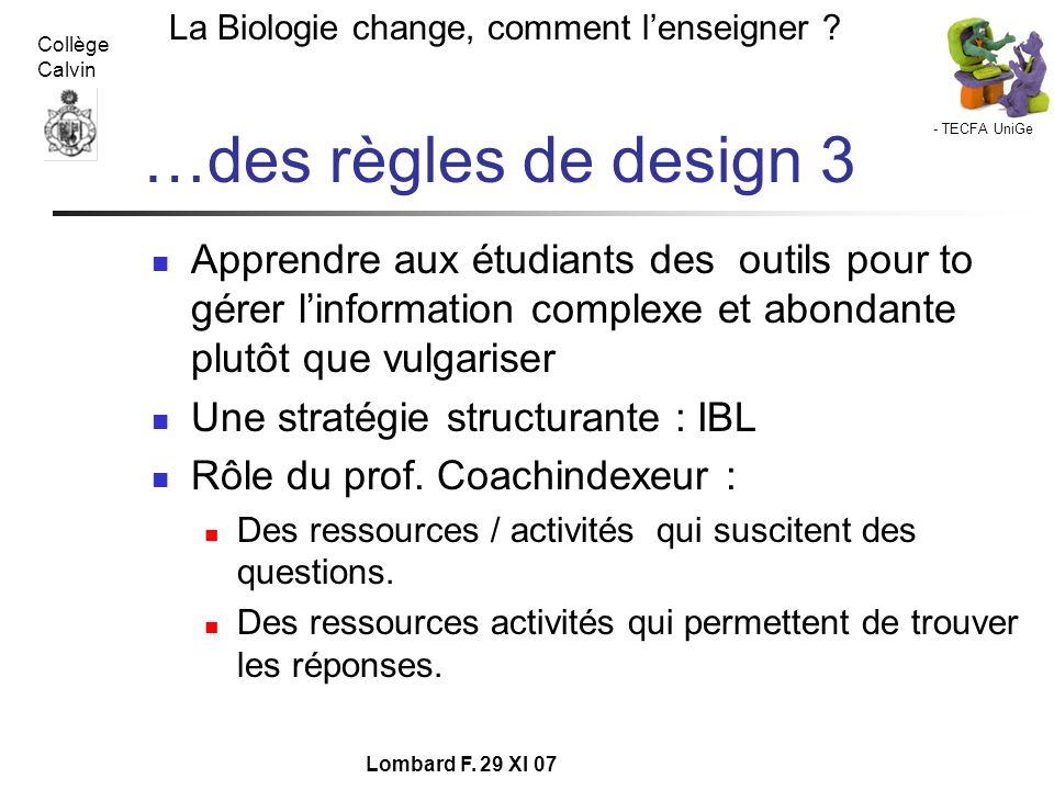 - TECFA UniGe La Biologie change, comment lenseigner ? Collège Calvin Lombard F. 29 XI 07 …des règles de design 3 Apprendre aux étudiants des outils p