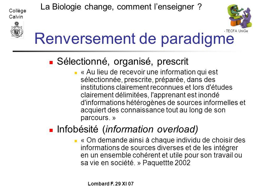 - TECFA UniGe La Biologie change, comment lenseigner ? Collège Calvin Lombard F. 29 XI 07 Renversement de paradigme Sélectionné, organisé, prescrit «