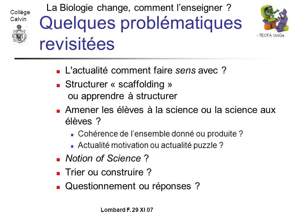 - TECFA UniGe La Biologie change, comment lenseigner ? Collège Calvin Lombard F. 29 XI 07 Quelques problématiques revisitées L'actualité comment faire