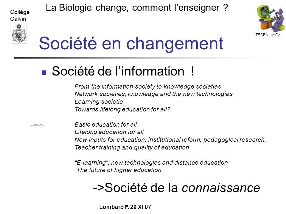 - TECFA UniGe La Biologie change, comment lenseigner ? Collège Calvin Lombard F. 29 XI 07 Société en changement Société de linformation ! From the inf