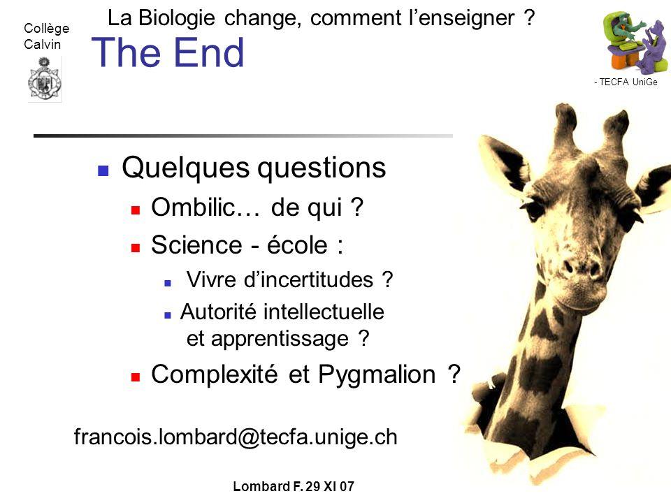- TECFA UniGe La Biologie change, comment lenseigner ? Collège Calvin Lombard F. 29 XI 07 The End Quelques questions Ombilic… de qui ? Science - école