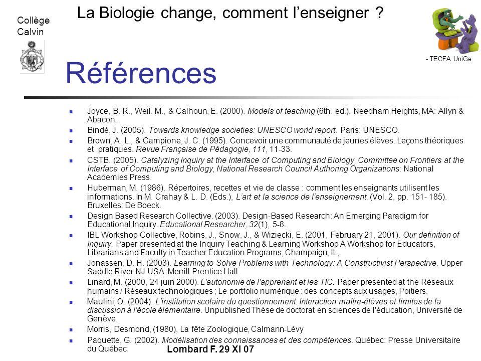- TECFA UniGe La Biologie change, comment lenseigner ? Collège Calvin Lombard F. 29 XI 07 Références Joyce, B. R., Weil, M., & Calhoun, E. (2000). Mod
