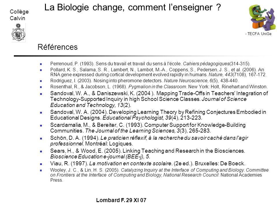 - TECFA UniGe La Biologie change, comment lenseigner ? Collège Calvin Lombard F. 29 XI 07 Références Perrenoud, P. (1993). Sens du travail et travail